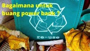 Di Mana Nak Buang Power Bank ? 1